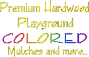 Premium Hardwood Playground Colored Mulches and More